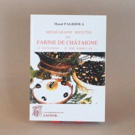 Mes 40 recettes à la farine de châtaigne - Maud PAGHJOLA